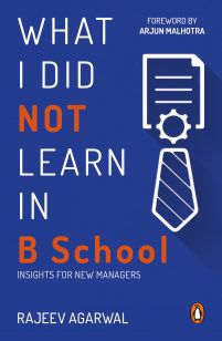 What I Did Not Learn in B-school 28 Aug 2017